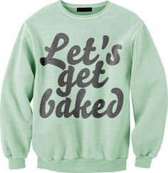 Lets get baked sweatshirt #marijuana fashion