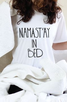 Lovely Clusters - Beautiful Shops: Namast'ay In Bed - Namaste In Bed T Shirt