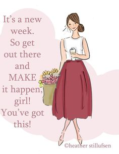 It's a new week. So get out there & make it happen, girl! You've got this!