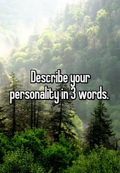 """""""Describe your personality in 3 words. """"<<<Unstoppable Sarcastic Badass"""