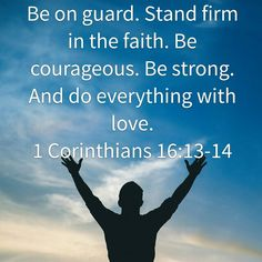 Be on guard and stand firm in faith.☝
