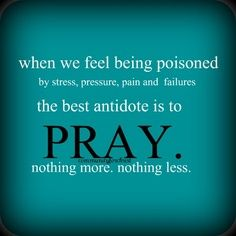 ALWAYS PRAY. I'm constantly praying about every single thing. And I know for a fact that it helps. God helps ^_^