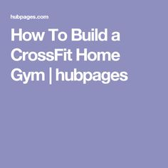 How To Build a CrossFit Home Gym | hubpages