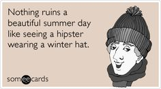 Free and Funny Seasonal Ecard: Nothing ruins a beautiful summer day like seeing a hipster wearing a winter hat. Create and send your own custom Seasonal ecard. Austin Texas, Hipster Fashion Summer, Funny Cute, Hilarious, Daily Jokes, I Love To Laugh, E Cards, Funny Cards, Someecards