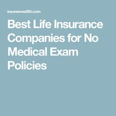 Best Life Insurance Companies for No Medical Exam Policies