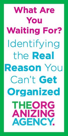 What Are YOU Waiting For? Identifying the Real Reason You Can't Get Organized