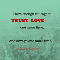 Trust Love one more time... thanks for this FAB #TrueStory #MayaAngelou quote Elaine Nieberding!