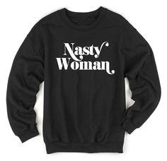 foxy brown / nasty woman hillary clinton shirt sweatshirt at totally good time