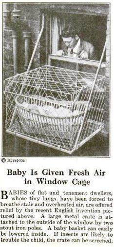 ~ Baby Window Cage, Popular Science Monthly, 1923  via The Cat's Meat Shop and Flickr  For a picture of this contraption in use: Wire cage balcony for babies-London,England 1934