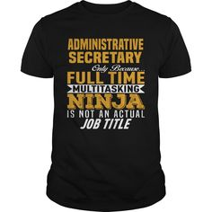 ADMINISTRATIVE SECRETARY ONLY BECAUSE FULL TIME MULTI TASKING NINJA IS NOT AN ACTUAL JOB TITLE T-SHIRT, HOODIE T-SHIRTS, HOODIES ( ==► Shopping Now) #Administrative #Secretary #SunfrogTshirts #Sunfrogshirts #shirts #tshirt #hoodie #sweatshirt #fashion #style