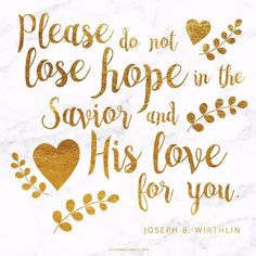 """Please do not lose hope in the Savior and His love for you. It is constant. He promised that He would not leave us comfortless."" http://facebook.com/173301249409767 From #ElderWirthlin's http://pinterest.com/pin/24066179230935589 inspiring #LDSconf http://facebook.com/223271487682878 message http://lds.org/general-conference/2004/10/press-on"