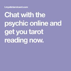 Chat with the psychic online and get you tarot reading now.