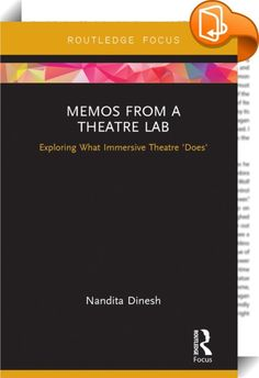 Memos from a Theatre Lab    :  What does immersive theatre 'do'?  By contrasting two specific performances on the same theme - one an 'immersive' experience and the other a more conventional theatrical production - Nandita Dinesh explores the different ways in which theatrical form impacts upon actors and audiences. An in-depth case study of her work Pinjare (Cages) sets out the 'hows' and 'whys' of her specific aesthetic framework. Memos from a Theatre Lab places Dinesh's practical wo...