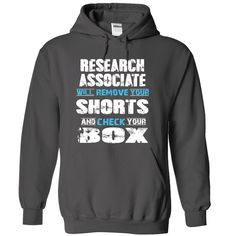 RESEARCH ASSOCIATE will remove your shorts and check your box T-Shirts, Hoodies…