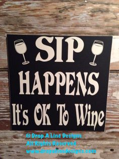 Sip Happens. It's OK To Wine. wood Sign  12x12  funny wine sign by NotTooShabbyChicHome on Etsy