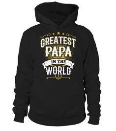 Greatest Papa In The World Hoodie Shirts Fathers Day Gifts