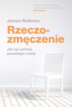 Książka Rzeczozmęczenie. Jak żyć pełniej, mając mniej autorstwa Wallman James , dostępna w Sklepie EMPIK.COM w cenie 32,49 zł. Przeczytaj recenzję Rzeczozmęczenie. Jak żyć pełniej, mając mniej. Zamów dostawę do dowolnego salonu i zapłać przy odbiorze!