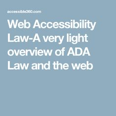 Web Accessibility Law-A very light overview of ADA Law and the web