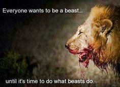 """""""Todo el mundo quiere ser una bestia... hasta que es el momento de hacer lo que la bestia hace."""" Sslamds"""