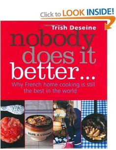 Nobody Does it Better: Why French Home Cooking Is Still the Best in the World -Trish Deseine