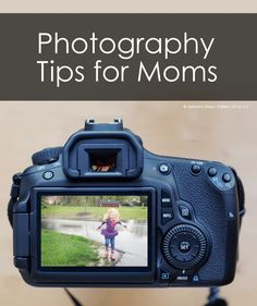 Better DSLR Photos of Your Family: 3 Tips for Moms *love the third suggestion