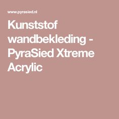 Kunststof wandbekleding - PyraSied Xtreme Acrylic