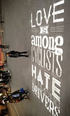 Love is among cyclists. Hate is among drivers #Streetart #chalk
