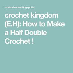 crochet kingdom (E.H): How to Make a Half Double Crochet !