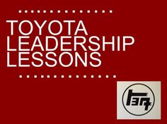 """Toyota Leadership Lessons: Part 7 – Insights into how """"respect for people"""" & """"continuous improvement"""" became the pillars of the Toyota Way #Leadership  #Lean  #IsaoYoshino  #japan  #Toyota  #ToyotaWay  #TPS"""