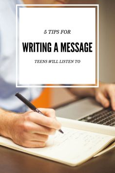 Tips on how to write a message teens will WANT to listen to!