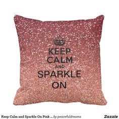 Keep Calm and Sparkle On Pink Faux Glitter Pillow