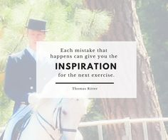 """""""Each mistake that happens can give you the inspiration for the next exercise."""" - Thomas Ritter"""
