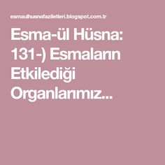 Esma-ül Hüsna: 131-) Esmaların Etkilediği Organlarımız...