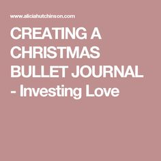 CREATING A CHRISTMAS BULLET JOURNAL - Investing Love