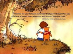 """""""Promise me you'll always remember that you're braver than you believe, stronger than you seem, and smarter than you think."""" –Christopher robin to Winnie the Pooh. Think win win Winnie The Pooh Quotes, Winnie The Pooh Friends, Christopher Robin Quotes, Christopher Robinson, Eeyore, Stronger Than You, Disney Quotes, Always Remember, Disney Love"""