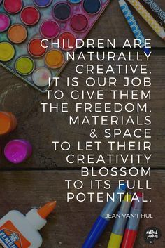 So true! Click here for more on how to foster children's creativity and development with fun art activities you can do at home & how to lay a strong family foundation for creativity.