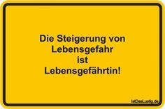 Die Steigerung von Lebensgefahr ist Lebensgefährtin! ... gefunden auf https://www.istdaslustig.de/spruch/2016 #lustig #sprüche #fun #spass