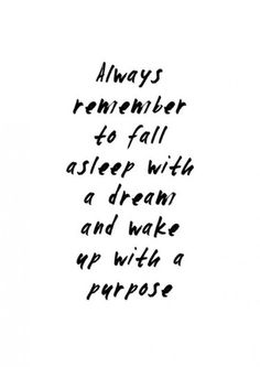 Always remember to fall asleep with a #dream and wake up with a #purpose. #quotes #life
