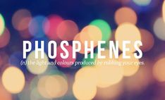 Phosphenes: The light and colors produced by rubbing your eyes. 32 Of The Most Beautiful Words In The English Language The Words, Weird Words, Words To Use, Cool Words, Beautiful Words In English, Most Beautiful Words, Pretty Words, English Words, English Language