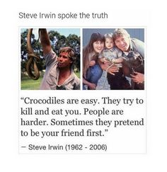 Steve Irwin, you were my idol as a young child. I even cried when I found out you had died. Amazing Quotes, Best Quotes, Meaningful Quotes, Inspirational Quotes, Words Quotes, Sayings, That One Friend, Speak The Truth, I Can Relate