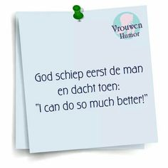 God created man, than thought I can do so much better!