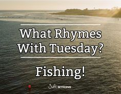 What rhymes with Tuesday? Fishing! http://www.saltstrong.com