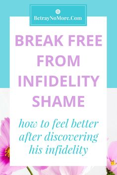 Break Free From Infidelity Shame: How To Feel Better After Discovering His Infidelity