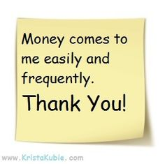 Money comes to me easily and frequently. Thank you