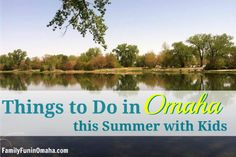 50+ Things to Do in Omaha this Summer with Kids + Links to Family-Friendly Ideas for Travelng Around the Country | Family Fun in Omaha