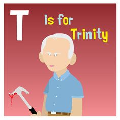 T is for Trinity.