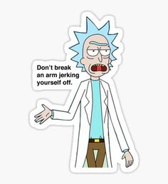 """""""Rick and Morty-- Don't break an arm."""" Stickers by lovecooks Meme Stickers, Cartoon Stickers, Tumblr Stickers, Phone Stickers, Cool Stickers, Cartoon Pics, Printable Stickers, Bored At School, Rick And Morty Stickers"""