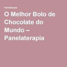 O Melhor Bolo de Chocolate do Mundo – Panelaterapia