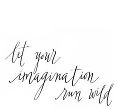 | let your imagine run wild | xox Sophie Kate
