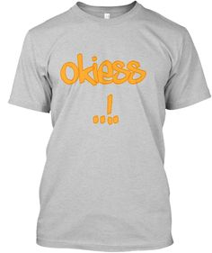 Okiess  ..!. Light Steel T-Shirt Front  https://teespring.com/en-GB/shop/classy-casual-and-daily-wear-t?aid=marketplace&tsmac=marketplace&tsmic=campaign&cross_sell=true&cross_sell_format=bestselling&count_cross_sell_products_shown=1#pid=2&cid=569&sid=front